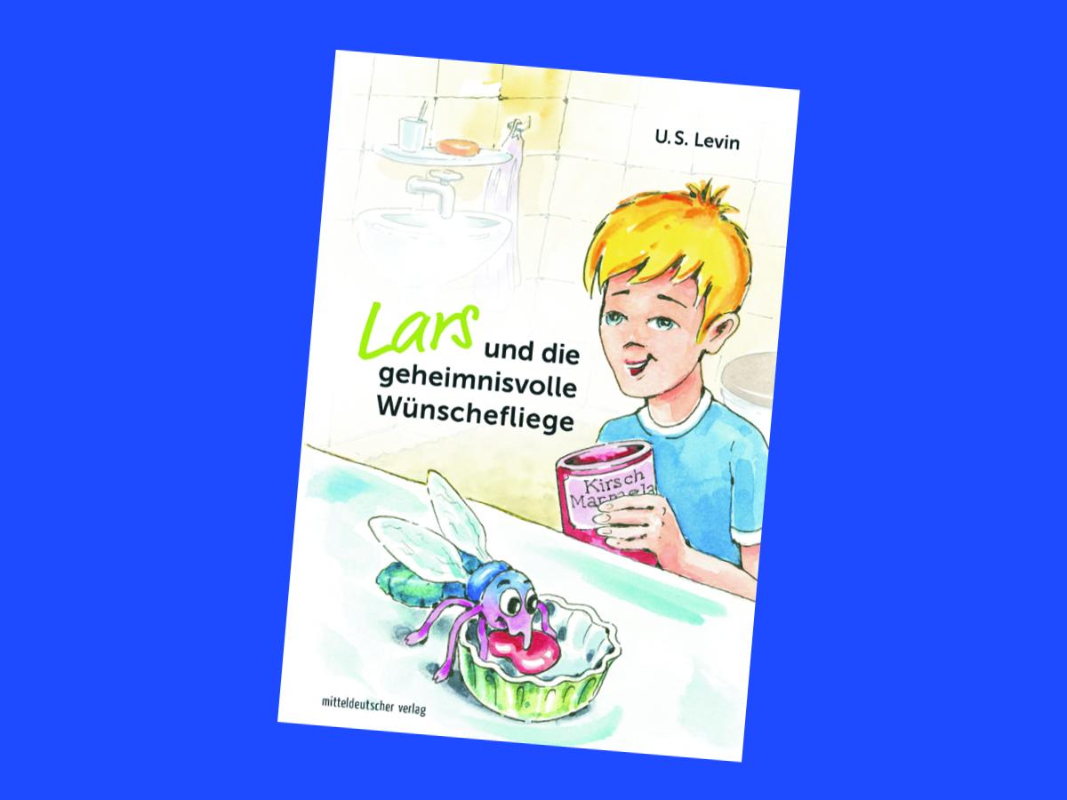 US Levin: Lars und die geheimnisvolle Wünschefliege. Bild: mdv - Mitteldeutscher Verlag